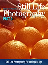 Still Life Photography: Part 2: Still Life Photgraphy for the Digital Age (Still Life Photography Part 2)