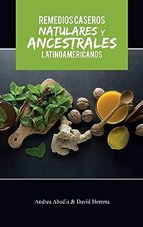 REMEDIOS CASEROS NATURALES Y ANCESTRALES LATINOAMERICANOS Andrea Abadía & David Herrera