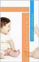 Des mots qui font du bien: pour apprendre,pour comprendre, pour rien ,pour s'amuser des mots forts et puissants (French Edition)
