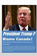 President Trump?  Blame Canada!: Why the Republicans' nominee should be on trial for fraud in Toronto
