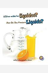 ¿Cómo mides los líquidos?/How Do You Measure Liquids? (Mídelo/Measure It) (Spanish Edition) Kindle Edition