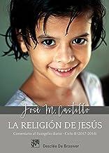 La religión de Jesús. Comentarios al Evangelio diario  Ciclo B (2017-2018) (Spanish Edition)