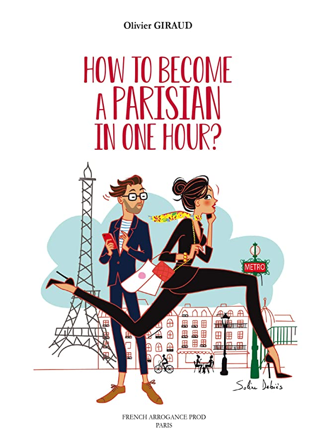 アウタースチールクリークHow to Become a Parisian in One Hour ?: Traduit de Guide (très) Pratique du Parfait Parisien (English Edition)