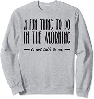 Best a fun thing to do in the morning sweatshirt Reviews