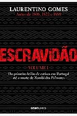 Escravidão – Vol. 1 – Do primeiro leilão de cativos em Portugal até a morte de Zumbi dos Palmares eBook Kindle