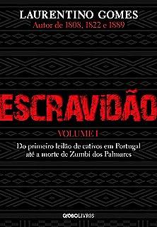 Escravidão – Vol. 1 – Do primeiro leilão de cativos em Portugal até a morte de Zumbi dos Palmares