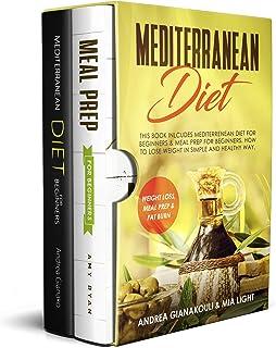 Mediterranean Diet: This Book Inlcudes: Mediterranean Diet for Beginners & Meal Prep for Beginners. How to Lose Weight in ...