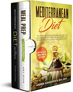 Mediterranean Diet: This Book Inlcudes: Mediterranean Diet for Beginners & Meal Prep for Beginners. How to Lose Weight in Simple and Healthy Way. Weight loss, Meal Prep & Fat Burn
