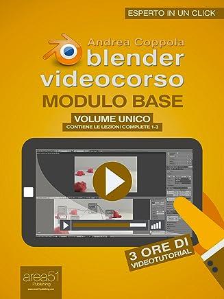Blender Videocorso. Modulo base volume unico: (Lezioni 1-3) (Esperto in un click)