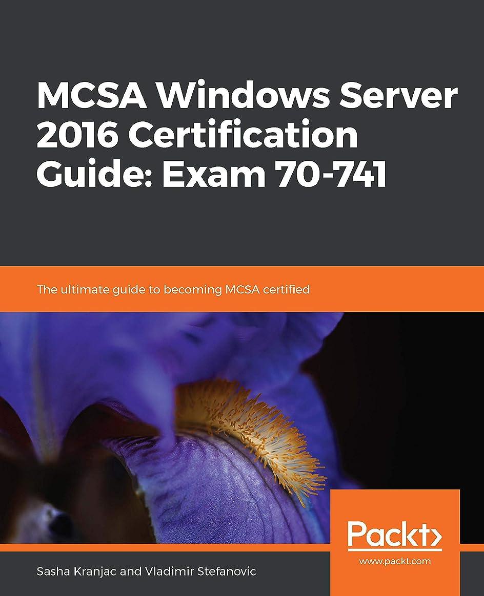 水を飲む同盟振りかけるMCSA Windows Server 2016 Certification Guide: Exam 70-741: The ultimate guide to becoming MCSA certified (English Edition)