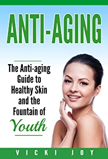 Anti-Aging: The Anti-Aging Guide to Healthy Skin and the Fountain of Youth (anti-aging diet, anti-aging skincare ageless facial, anti-aging guide, anti-aging ... care, wrinkles, anti-aging creams, collag)
