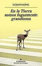 En la Tierra somos fugazmente grandiosos (Panorama de narrativas nº 1022) (Spanish Edition)