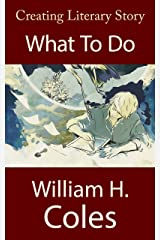 Creating Literary Story: What To Do: Book One (Creating Literary Stories 1) Kindle Edition