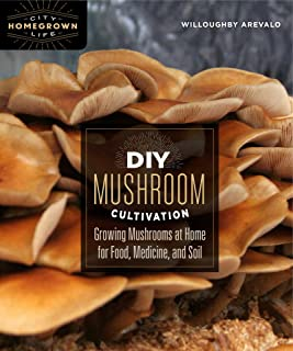 DIY Mushroom Cultivation: Growing Mushrooms at Home for Food, Medicine, and Soil: 6