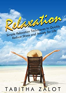 Relaxation: Relaxation: Simple Relaxation Techniques to Quickly Reduce Stress and Anxiety for Life (The Peace of Mind Seri...