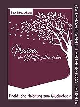 Madam, die Blätter fallen schon: Praktische Anleitung zum Glücklichsein (German Edition)
