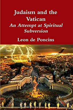 Judaism and the Vatican: An Attempt At Spiritual Subversion (English Edition)