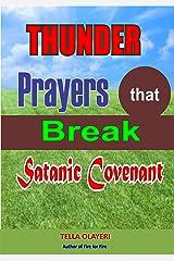 Thunder Prayers that Break Satanic Covenant: Powerful Prayer that Rout Demon (Prayer That Works Book 3) Kindle Edition