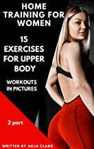 HOME WORKOUTS FOR WOMEN - 15 EXERCISES FOR UPPER BODY WORKOUTS IN PICTURES (The second part)