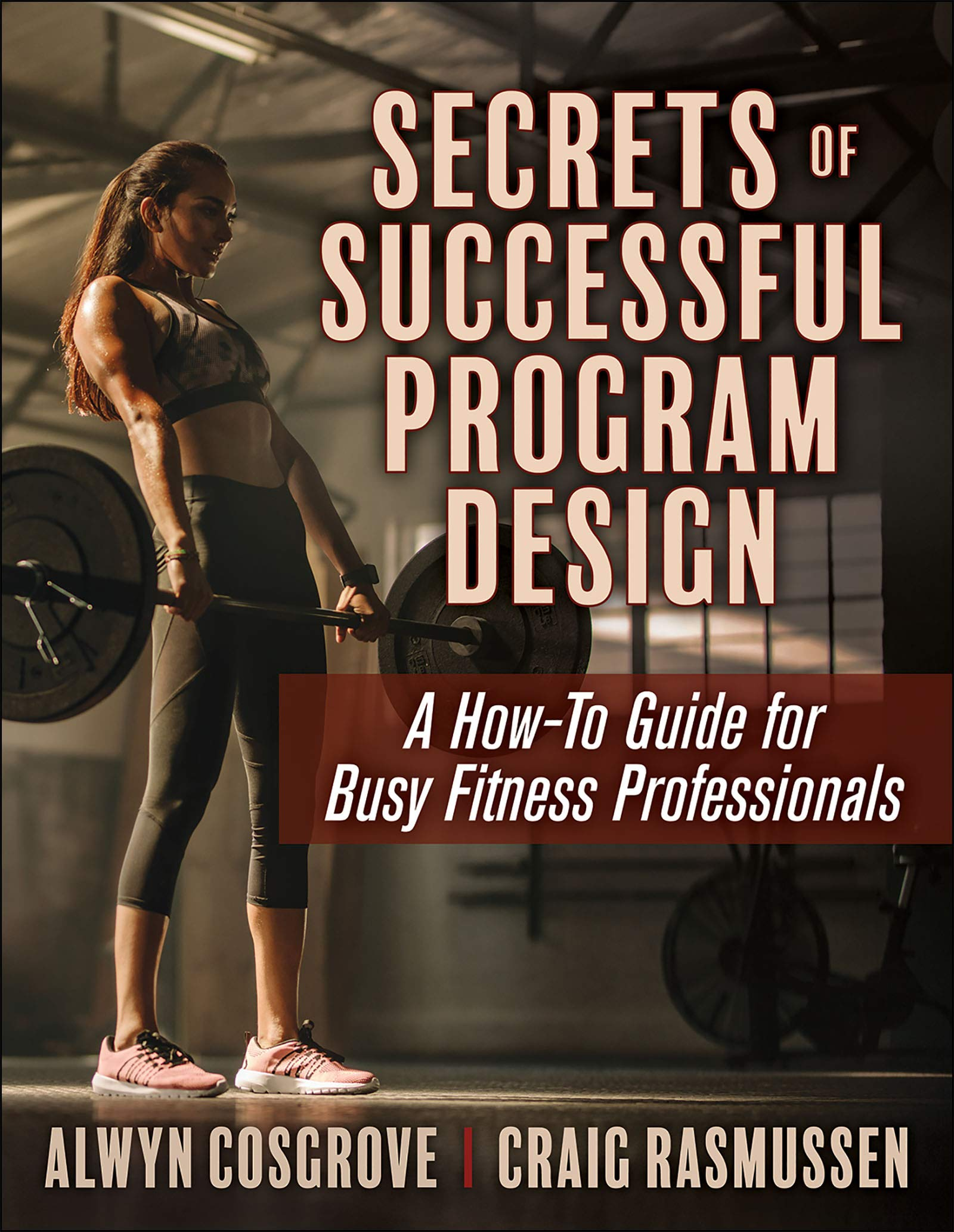 Image OfCosgrove, A: Secrets Of Successful Program Design: A How-To Guide For Busy Fitness Professionals
