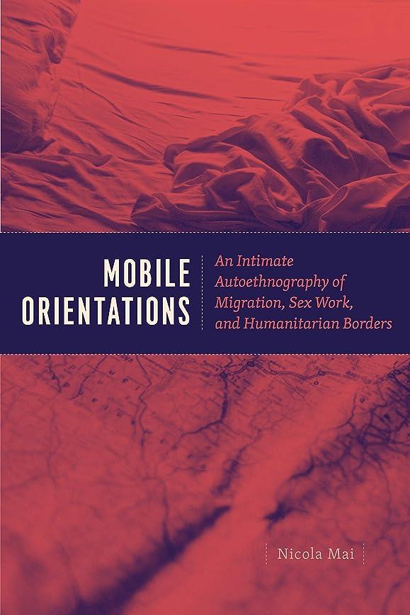 パン屋ファシズムタッチMobile Orientations: An Intimate Autoethnography of Migration, Sex Work, and Humanitarian Borders (English Edition)