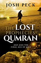 The Lost Prophecies of Qumran : 2025 and the Final Age of Man