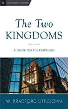 The Two Kingdoms: A Guide for the Perplexed (Davenant Guides Book 2)