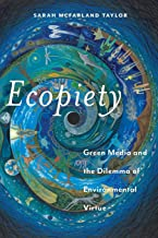 Ecopiety: Green Media and the Dilemma of Environmental Virtue (Religion and Social Transformation)