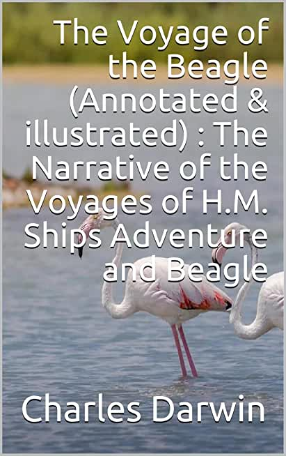 The Voyage of the Beagle (Annotated & illustrated) : The Narrative of the Voyages of H.M. Ships Adventure and Beagle (English Edition)