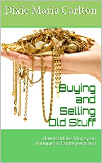 Buying and Selling Old Stuff: How to Make Money on Antiques & Estate Jewellery