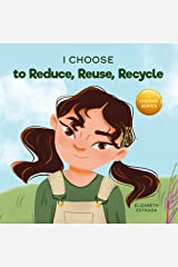 I Choose to Reduce, Reuse, and Recycle: A Colorful, Picture Book About Saving Our Earth (Teacher and Therapist Toolbox: I Choose 8) Kindle Edition
