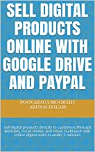 Sell Digital Products Online with Google Drive and PayPal: Sell digital products directly to customers through websites, social media, and email, build ... store in under 5 minutes (English Edition)