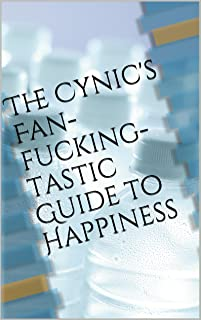 The Cynic's Fan-fucking-tastic Guide to Happiness