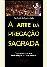 A arte da Pregação Sagrada: Como conseguir uma comunicação eficaz e atrativa (Portuguese Edition)