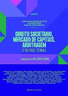 Direito Societário, Mercado de Capitais, Arbitragem e Outros Temas: Homenagem a Nelson Eizirik; Volume 3