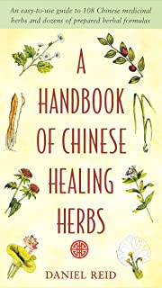 A Handbook of Chinese Healing Herbs: An Easy-to-Use Guide to 108 Chinese Medicinal Herbs and Dozens of Prepared Herba l Fo...