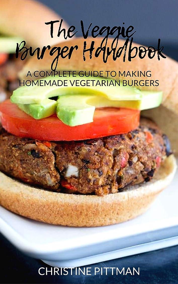 擁するヘッドレス抽出The Veggie Burger Handbook: A Complete Guide to Making Homemade Vegetarian Burgers (English Edition)