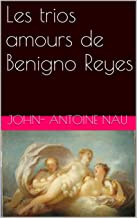 Les trios amours de Benigno Reyes (French Edition)