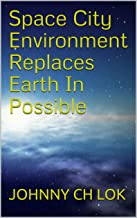 Space City Environment Replaces Earth In Possible (English Edition)