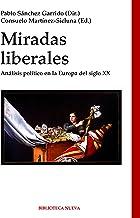 MIRADAS LIBERALES. Análisis político en la Europa del siglo XX (HISTORIA) (Spanish Edition)