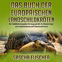 Das Buch der Europäischen Landschildkröten [The Book of the European Tortoises]: Der Schildkrötenratgeber für Jung und Al...