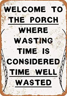 Welcome to The Porch, Where Wasting Time is Considered Time Well Wasted Rustic Metal Signs for Women Novelty Tin Sign Indoor Outdoor