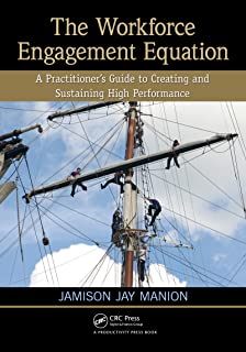 The Workforce Engagement Equation: A Practitioner's Guide to Creating and Sustaining High Performance