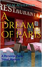 A Dream of Paris: A Personal Paris Travel Memoir (Travels in France Book 3)