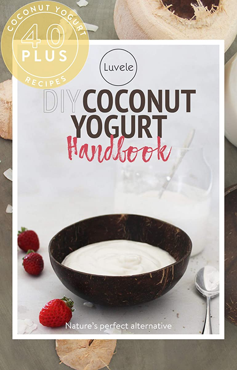 The Luvele DIY Coconut Yogurt Recipes: Over 40 sensational coconut yogurt recipes (English Edition)