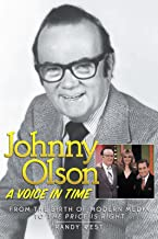 JOHNNY OLSON: A VOICE IN TIME, FROM THE BIRTH OF THE MODERN MEDIA TO