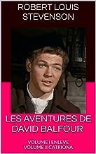 LES AVENTURES DE DAVID BALFOUR: VOLUME I ENLEVE VOLUME II CATRIONA (French Edition)
