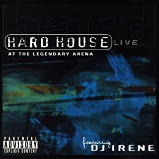 DJ Irene: Hard House Live at the Legendary Arena [Explicit]