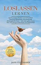 LOSLASSEN LERNEN: Durch positives Denken und Achtsamkeit Trennung überwinden und emotionale Abhängigkeiten lösen - Heile d...