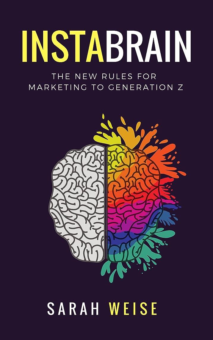 軍団テンション名誉InstaBrain: The New Rules for Marketing to Generation Z (English Edition)